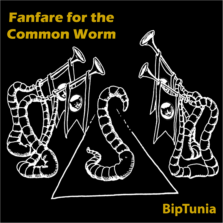 "Download 7th BipTunia album, ""Fanfare for the Common Worm"