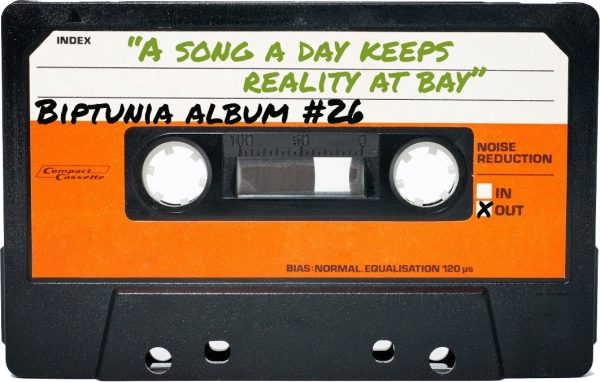 "26th album by BipTunia, ""A SONG A DAY KEEPS REALITY AT BAY"